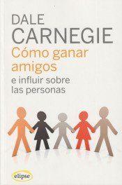 Libro de Dale Carnegie Cómo ganar amigos e influenciar sobre las personas