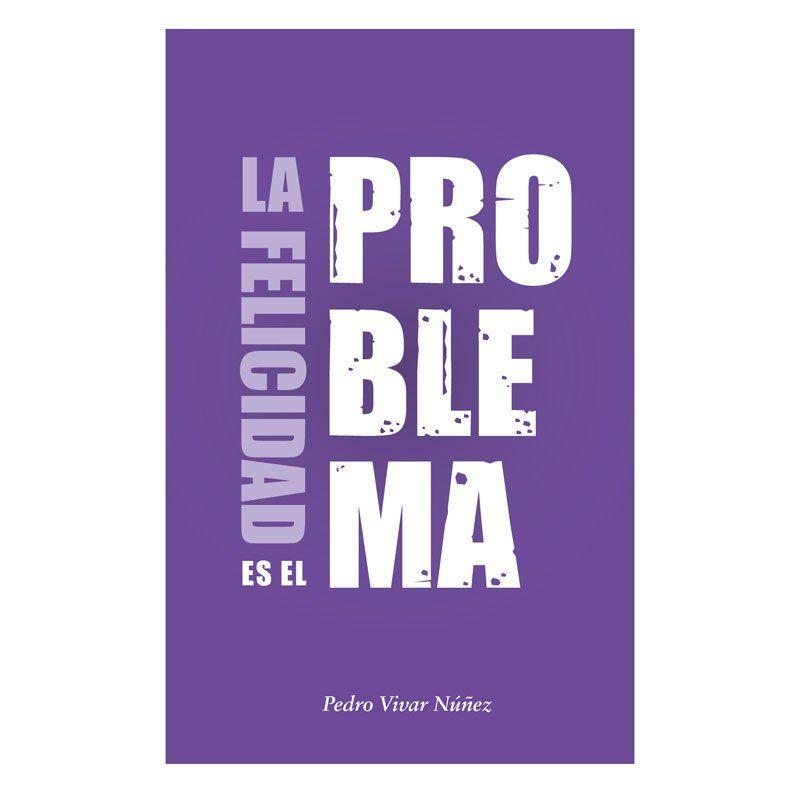 La felicidad es el problema, un libro de estoicismo escrito por Pedro Vivar. Este libro es uno de los 5 libros para empezar con el estoicismo de manera muy sencilla.